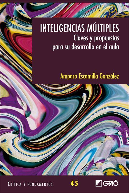 Escamilla, Amparo                Inteligencias múltiples: claves y propuestas para el      desarrollo en el aula. -- 1ª ed., reimp. -- Barcelona : Graó,      2014 http://absysnetweb.bbtk.ull.es/cgi-bin/abnetopac01?TITN=512549