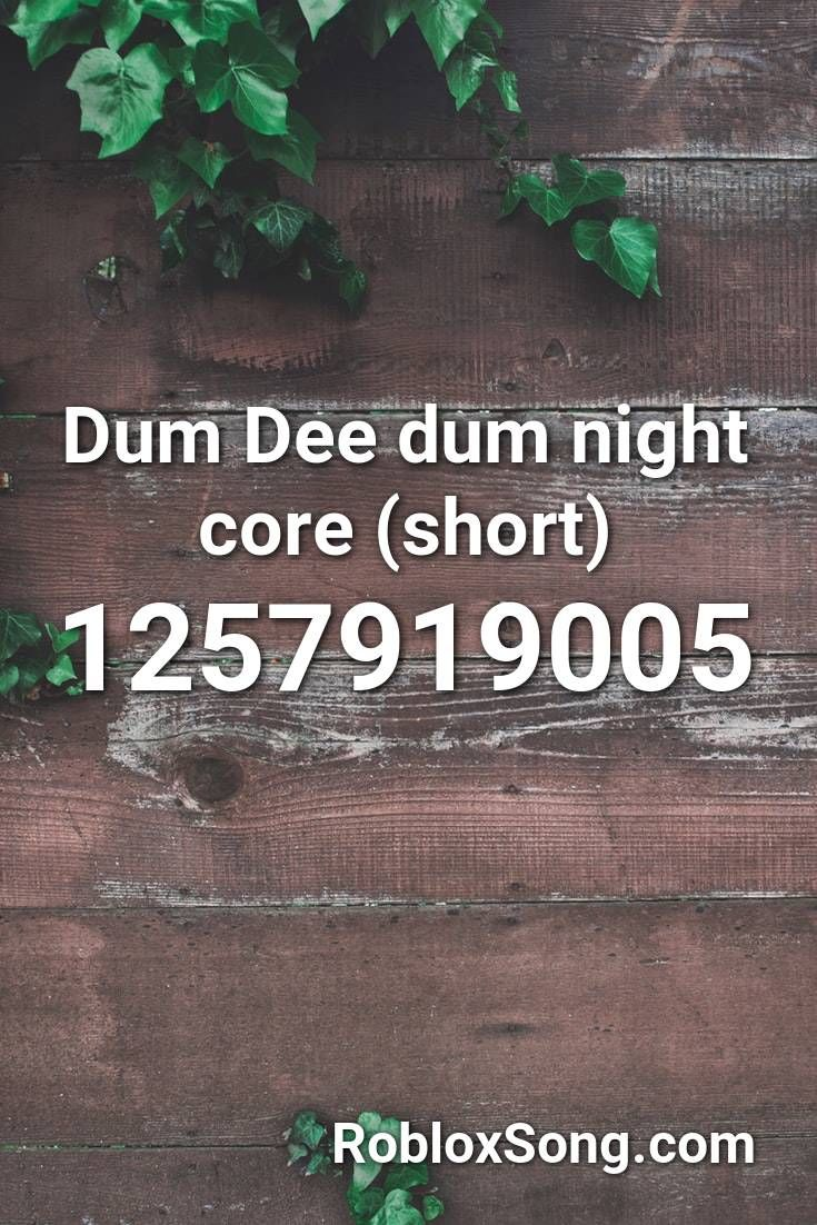 Dum Dee Dum Night Core Short Roblox Id Roblox Music Codes In