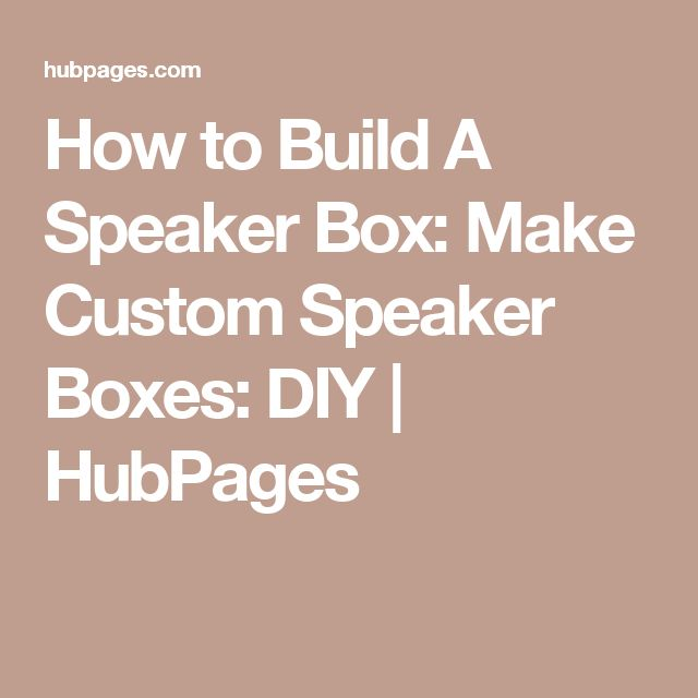 How to Build A Speaker Box: Make Custom Speaker Boxes: DIY | HubPages