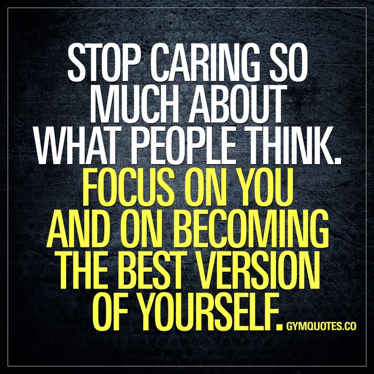 Gym Quotes: Stop caring so much about what people think. Focus on you. – Crossfit