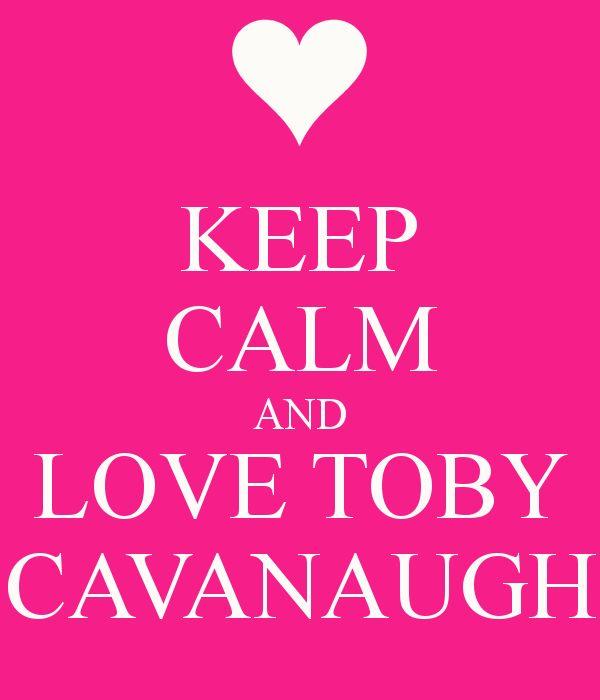 keep calm and love toby cavanaugh :)