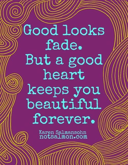 A good heart keeps you beautiful forever.