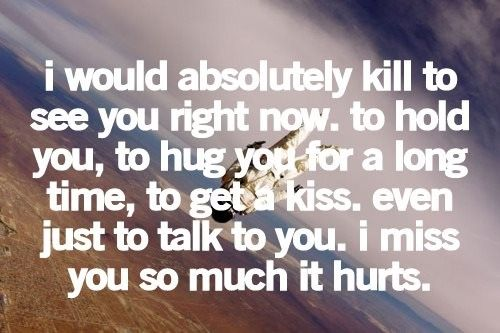 I Would Absolutely Kill To See You Right Now. To Hold You