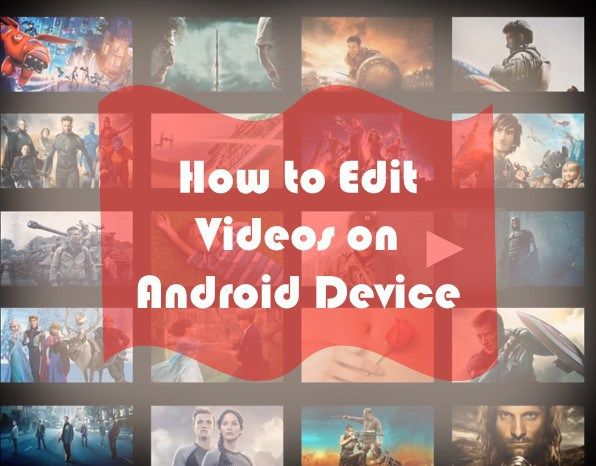 How to Edit Videos on Android Device