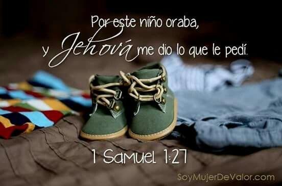 1 Samuel 1:27 Por este niño oraba, y Jehová me dio lo que le pedí.  ♔