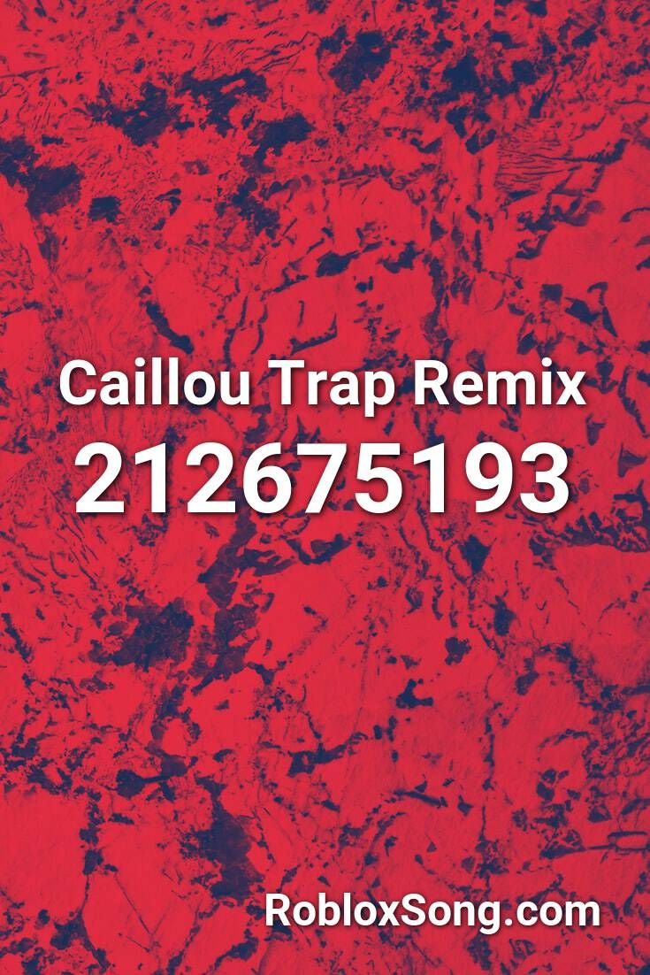 Caillou Trap Remix Roblox Id Roblox Music Codes Roblox