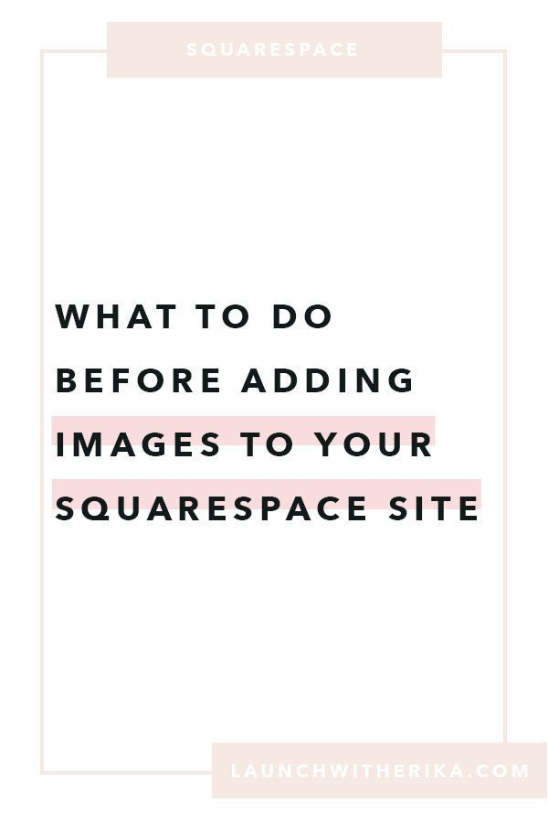 Click Here To Find Out More On What To Do Before Adding Images To Your Squarespace Site Tips Squ Squarespace Templates Squarespace Web Design Web Design Tips