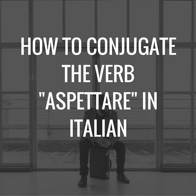 "How to conjugate and use the verb ""aspettare - to wait"" in Italian"