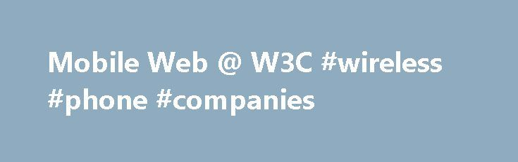 Mobile Web @ W3C #wireless #phone #companies http://mobile.remmont.com/mobile-web-w3c-wireless-phone-companies/  Combining the power of the Web with the strengths of mobiles devices. W3C's mission includes ensuring that the Web be available on as many kind of devices as possible. With the surge of powerful mobile devices in the past few years, the role of the Web as a platform for content, applications and services onRead More