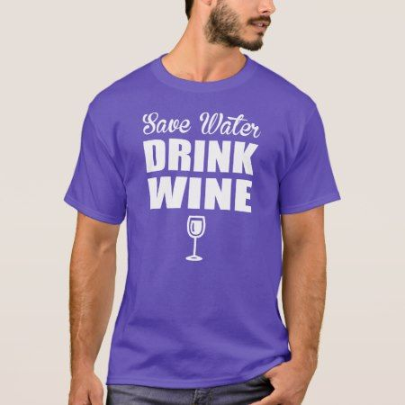 Save Water Drink Wine T-Shirt - tap to personalize and get yours