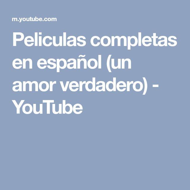 Peliculas completas en español (un amor verdadero) - YouTube