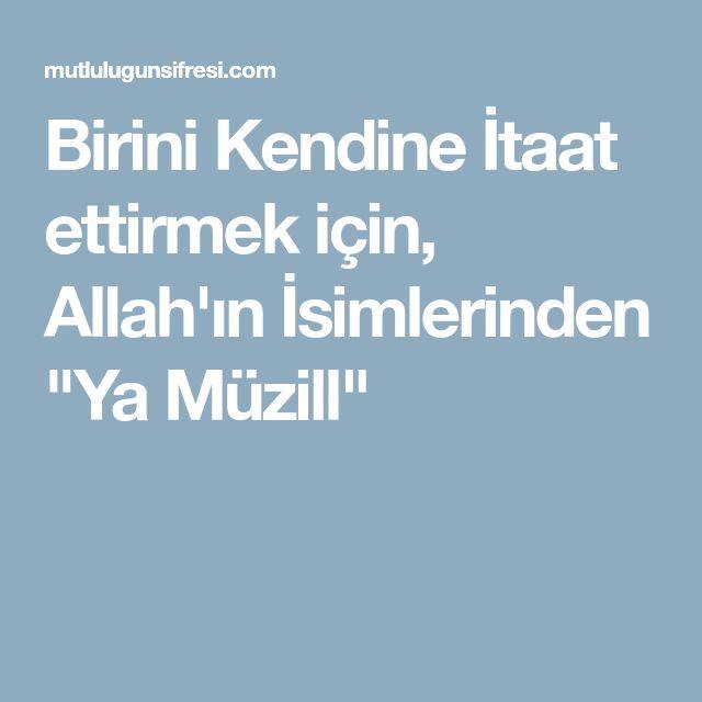 """Birini Kendine İtaat ettirmek için, Allah'ın İsimlerinden """"Ya Müzill"""""""