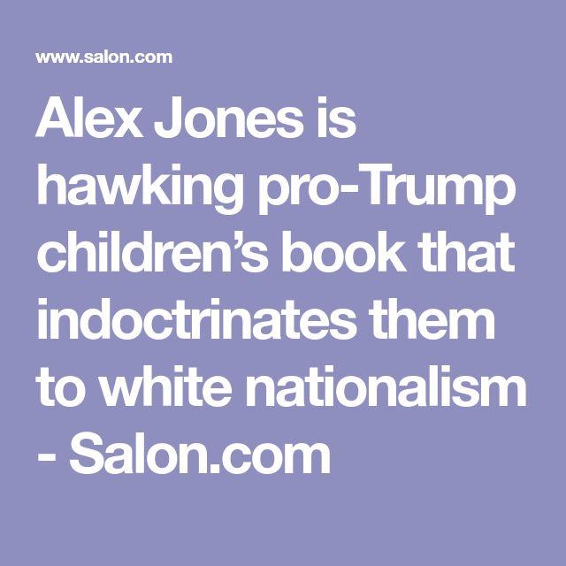 Alex Jones is hawking pro-Trump children's book that indoctrinates them to white nationalism - Salon.com