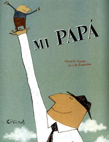 """Coralie Saudo / Kris Di Giacomo. """"Mi papá"""". Editorial Kókinos (infantil-Groc)"""