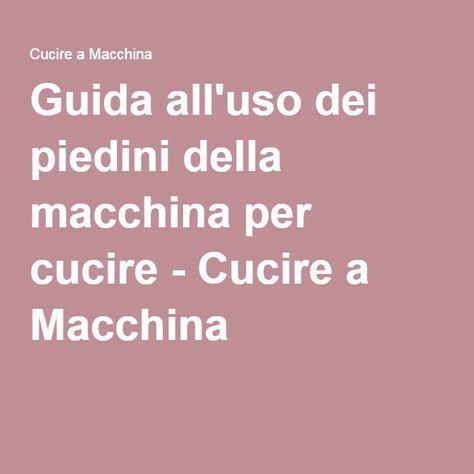 Guida all'uso dei piedini della macchina per cucire - Cucire a Macchina