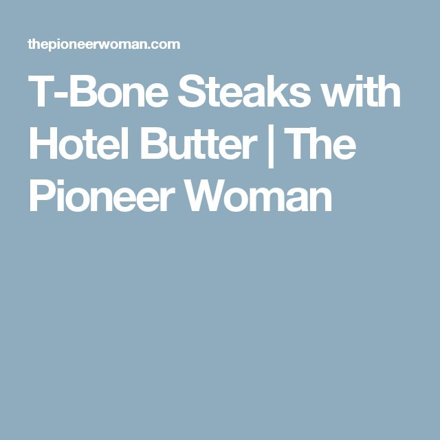 bone steaks with hotel butter t bone steaks with hotel butter the ...