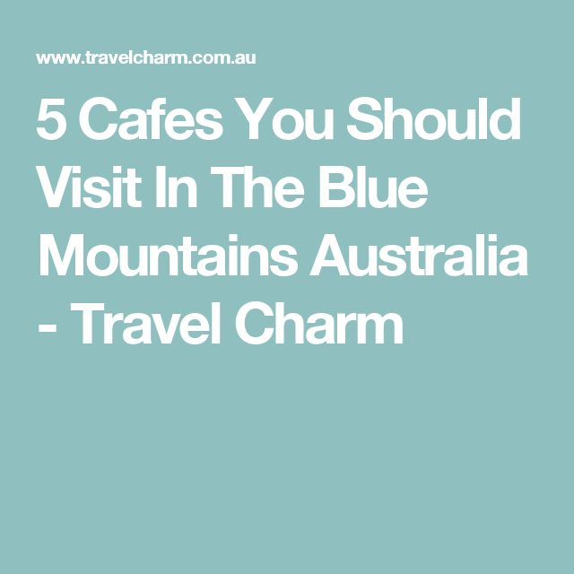 5 Cafes You Should Visit In The Blue Mountains Australia - Travel Charm