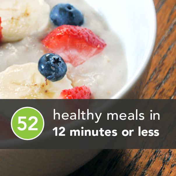 52 Healthy Meals in 12 Minutes or Less - Swap out the instant stuff... but good ideas