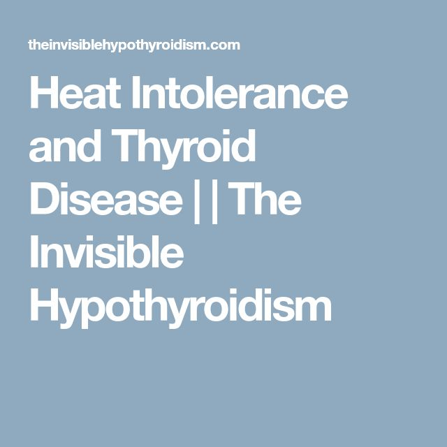 Heat Intolerance and Thyroid Disease | | The Invisible Hypothyroidism