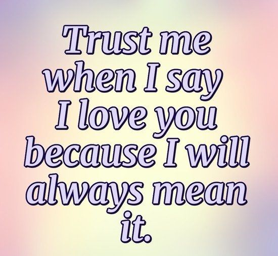 Trust Me When I Say I Love You Quotes On Trust Good Morning Love Messages I Love You Quotes Pure Love Quotes