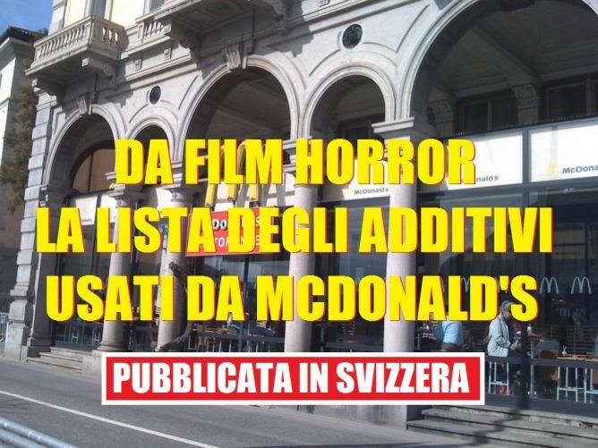 MCDONALD'S COSTRETTA A PUBBLICARE LA LISTA DEGLI ADDITIVI TOSSICI AGGIUNTI A CIO' CHE VENDE IN SVIZZERA: DA FILM HORROR