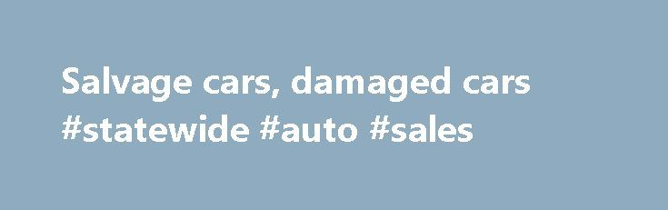 Salvage cars, damaged cars #statewide #auto #sales http://auto.nef2.com/salvage-cars-damaged-cars-statewide-auto-sales/  #auction cars for sale # CrashesCars.com – Is a large resource of searching for salvage cars, damaged cars and used vehicles in the USA This is a company from the USA, New Jersey. Our business is to provide sales of salvage cars. We also deal with crashed cars, new and used automobiles, motorcycles, even water Continue Reading