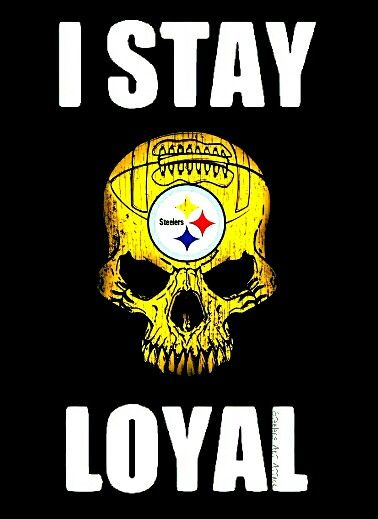 I STAY LOYAL - STEELERS