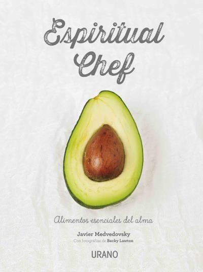 Espiritual chef // Javier Medvedovsky // Urano Nutrición y dietética (Ediciones Urano)