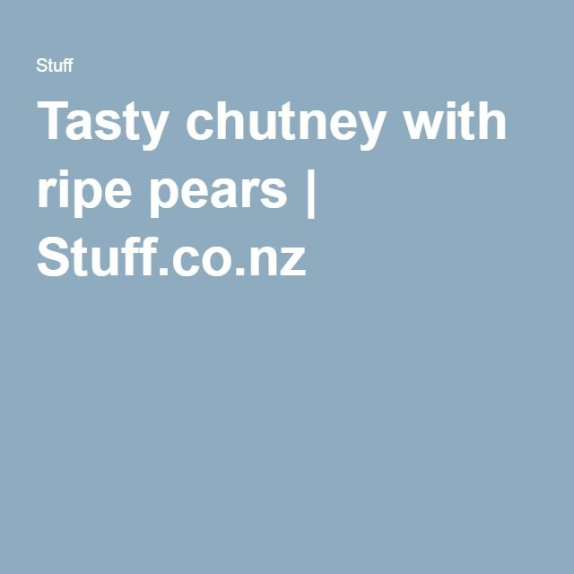 Tasty chutney with ripe pears | Stuff.co.nz