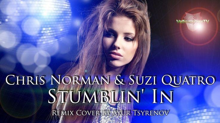 Chris Norman & Suzi Quatro - Stumblin' In - Remix Cover by Ayur Tsyrenov