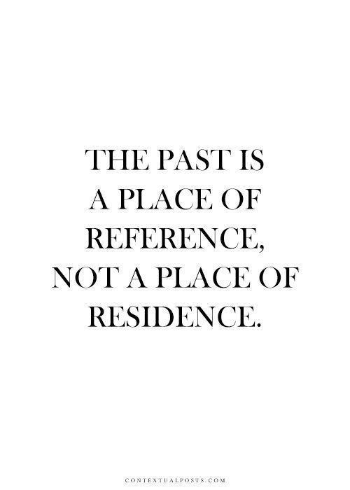The Past Is A Place of Reference life quotes quotes quote tumblr life quotes and sayings