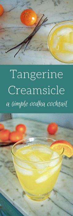 Tangerine Creamsicle--a simple vodka cocktail made with fresh fruit juice