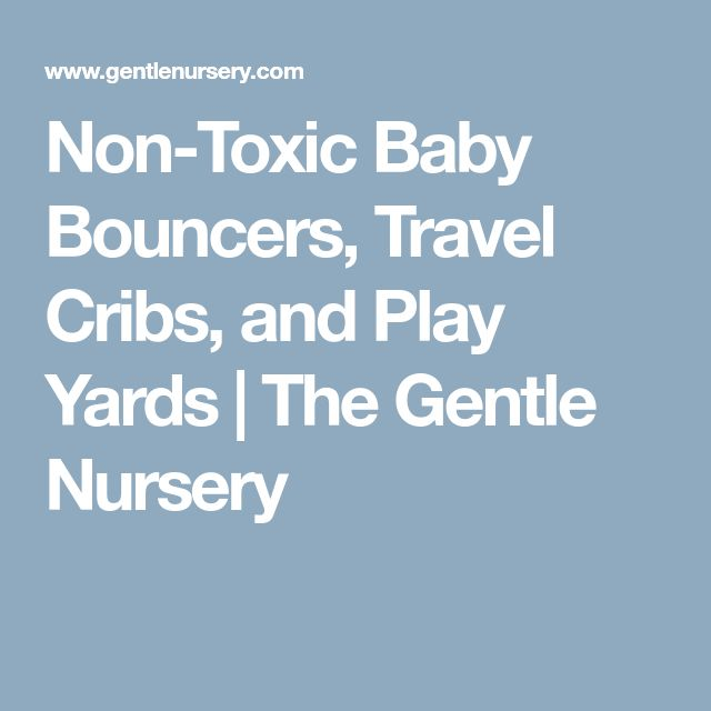 Non-Toxic Baby Bouncers, Travel Cribs, and Play Yards   The Gentle Nursery