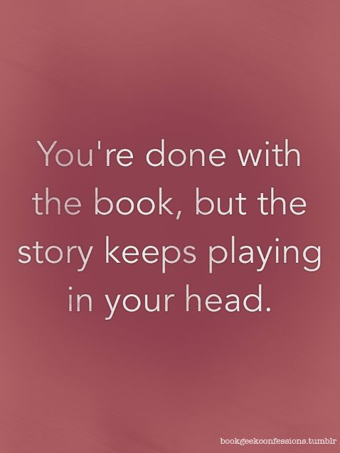 You're done with the book, but the story keeps playing in your head.