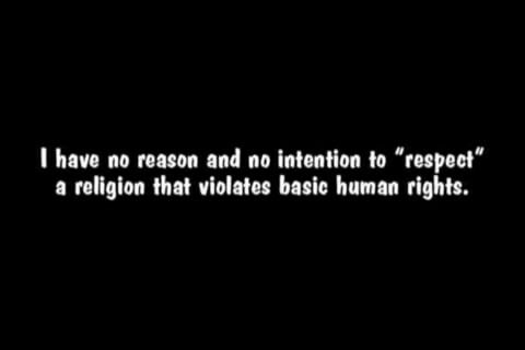 """Atheism, Religion, God is Imaginary. I have no reason and no intention to """"respect"""" a religion that violates basic human rights."""