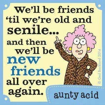 Friends till we senile