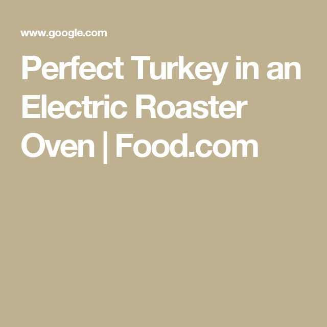 Perfect Turkey in an Electric Roaster Oven | Food.com