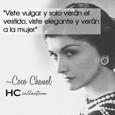 """""""Viste vulgar y solo verán el vestido, viste elegante y verán a la mujer"""" Coco Chanel"""