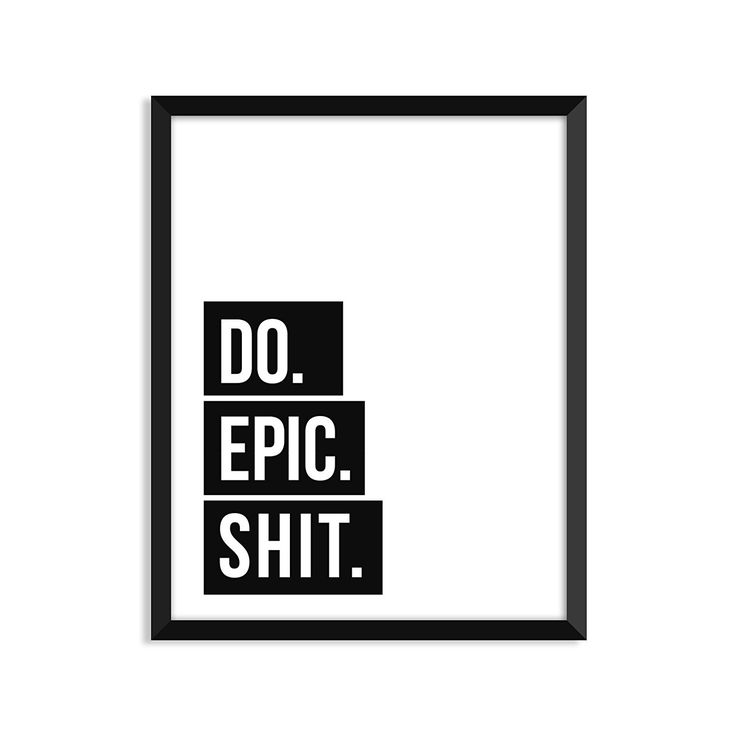 Do Epic Shit, Black And White Poster, Minimalist Poster, Home Decor, College Dorm Room Decorations, Wall Art: Amazon.ca: Home & Kitchen