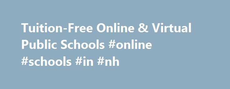 Tuition-Free Online & Virtual Public Schools #online #schools #in #nh http://tampa.remmont.com/tuition-free-online-virtual-public-schools-online-schools-in-nh/  # Tuition-Free Online & Virtual Public Schools A High-Quality Education Powered by K12 Online public schools are just like traditional schools in the sense that they: Do not charge tuition * Serve students in grades kindergarten through twelve Use state-certified or -licensed teachers Follow state requirements for standards and…