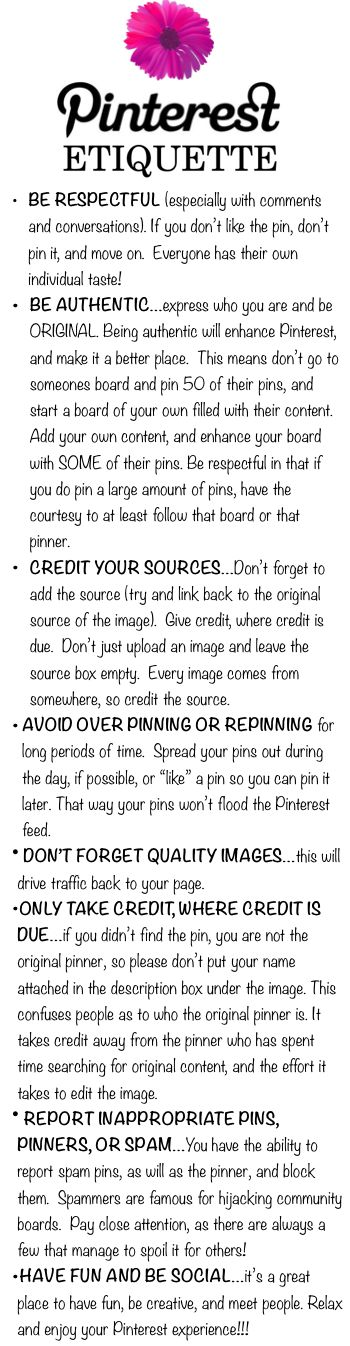 These are the rules I have seen posted several times since joining Pinterest. I believe this is more or less the official policy. The new stuff is being published by the Pinterest bullies.  by D. @ Falling-Star