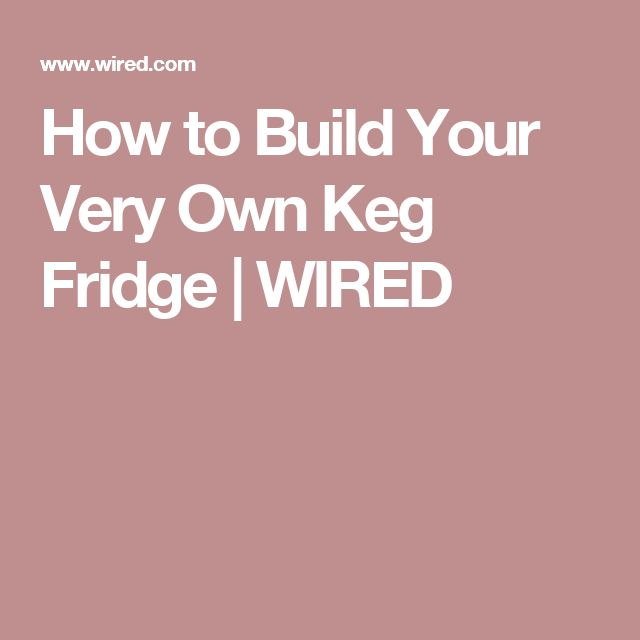 How to Build Your Very Own Keg Fridge | WIRED