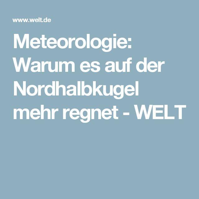 Meteorologie: Warum es auf der Nordhalbkugel mehr regnet - WELT