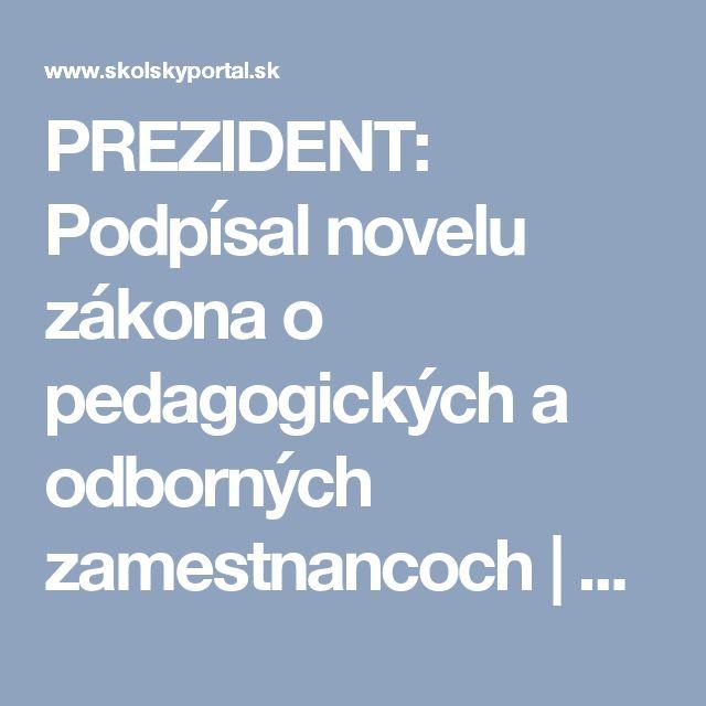 PREZIDENT: Podpísal novelu zákona o pedagogických a odborných zamestnancoch | skolskyportal.sk
