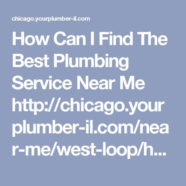 How Can I Find The Best Plumbing Service Near Me  http://chicago.yourplumber-il.com/near-me/west-loop/how-can-i-find-the-best-plumbing-service-near-me/  #PlumberNearMeinChicago #Plumberinchicago #findaplimberinchicago #chicago  #Plumbing #Plumber #Toilet #ElevateTheEveryday #PlumbingRepair #PlumbingTips #Bathroom #Water  #Drains #PlumbingServices #EmergencyPlumbing #Flush #Pipes #Repair #EmergencyPlumber