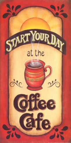 Start Your Day ~ By Kim Lewis All Posters #coffee, #drinks, https://apps.facebook.com/yangutu, #bestofpinterest