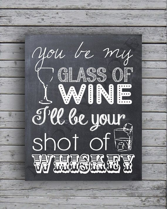 I'll be your glass of wine you be my shot of by MadeByCRose