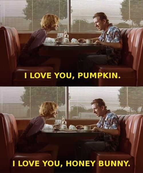 - YOUNG WOMAN: I love you, Pumpkin. - YOUNG MAN: I love you, Honey Bunny.  And with that, Pumpkin and Honey Bunny grab their weapons, stand up and rob the restaurant....Misirlou by Dick Dale starts playing as the opening credits begin