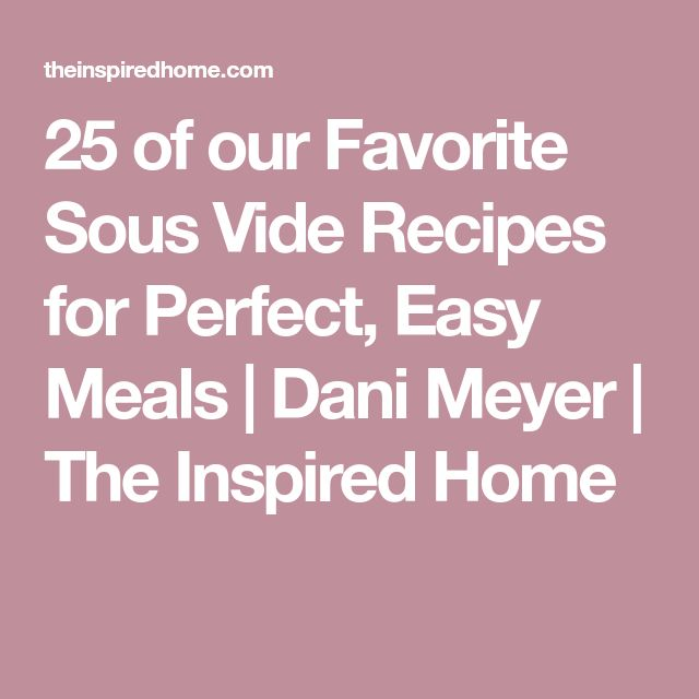 25 of our Favorite Sous Vide Recipes for Perfect, Easy Meals | Dani Meyer | The Inspired Home