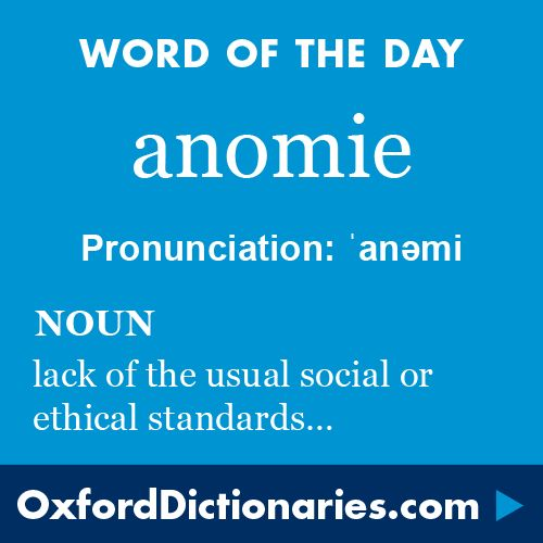 anomie (noun): Lack of the usual social or ethical standards in an individual or group. Word of the Day for 16 October 2016. #WOTD #WordoftheDay #anomie